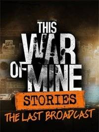 This War of Mine Stories - The Last Broadcast